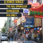 JJ Jones Sings The Hal Spangler Songbook Volume 1, by JJ Jones/ Hal Spangler
