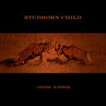 James Harris - Stubborn Child